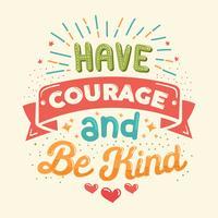 Heb moed en wees vriendelijke vector