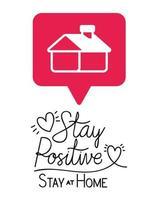 blijf positief en thuis tekst met harten huis en bellen vector ontwerp