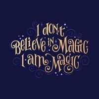 fantasie belettering zin - ik geloof niet in magie. ik ben magie vector