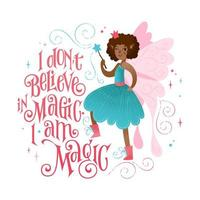 kleine feeënuitdrukking - ik geloof niet in magie. ik ben magie. vector