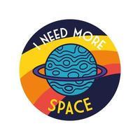 ruimtebadge met saturnus planeet met ik heb meer ruimte nodig belettering lijn en vulstijl