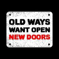 oude manieren willen nieuwe deuren openen. inspirerende en motiverende citaataffiche. vector illustratie vintage retro stijl. goed voor het afdrukken van labels, mokken en t-shirts. grunge oud frame geïsoleerd op donkere kleur