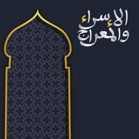 isra en mi'raj geschreven in Arabische kalligrafie met islamitische decoratie kunnen worden gebruikt voor wenskaarten. vector