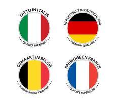 set van vier Italiaanse, Duitse, Belgische en Franse stickers. gemaakt in Italië, gemaakt in Frankrijk, gemaakt in Duitsland en gemaakt in België. eenvoudige pictogrammen met vlaggen geïsoleerd op een witte achtergrond vector