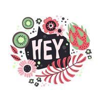 vector platte hand getrokken illustraties. belettering hey versierd met planten, fruit en bloemen.