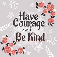 Heb moed en wees aardig. Inspirerende creatieve motivatie citaat vector