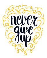 Geef nooit motievencitaat op, handgetekende letters typografie, illustratie