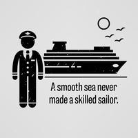 Een gladde zee heeft nooit een ervaren zeeman gemaakt. vector