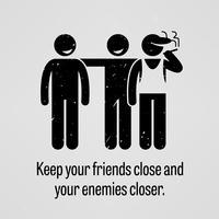 Houd je vrienden dichtbij en je vijanden dichterbij. vector