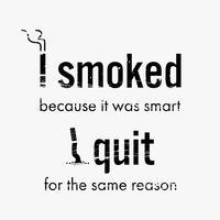 Stoppen met roken sigaretten motiverende citaat en afbeelding die zegt dat ik rookte omdat het slim was.