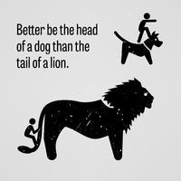 Het is beter om het hoofd van een hond te zijn dan de staart van een leeuw. vector