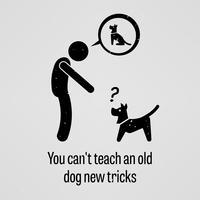 Je kunt een oude hond geen nieuwe trucjes leren.