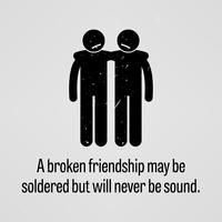 Een gebroken vriendschap kan worden gesoldeerd, maar zal nooit gezond zijn.