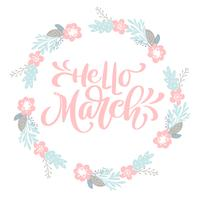 Hand getrokken belettering Hallo maart in het ronde frame van bloemen krans vector