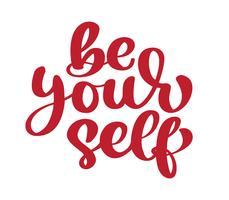 Wees je zelfkalligrafie motivatie tekst, inspirerend citaat. Vector geïsoleerd belettering met inscriptie. Unieke handgetekende ruwe typografie. Geïsoleerd op witte achtergrond