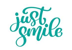 Gewoon glimlachen Hand getrokken tekst zin. Kalligrafie belettering woord grafische, vintage kunst voor posters en wenskaarten ontwerp. Kalligrafisch citaat in groene inkt. Vector illustratie