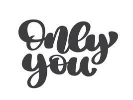 Alleen jij hand getrokken vector tekst belettering zin, geïsoleerd op de witte achtergrond. Leuke borstel inkt inscriptie voor foto overlays, typografie wenskaart of t-shirt afdrukken, flyer, posterontwerp