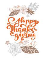 Happy Thanksgiving kalligrafie tekst met bloemen en bladeren, vector geïllustreerd typografie geïsoleerd op een witte achtergrond voor wenskaart. Positief citaat. Hand getekend moderne penseel. T-shirt bedrukking