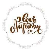 Ik hou van herfst kalligrafie belettering tekst in het kader van de bladeren van de tak. Vector geïllustreerde typografie geïsoleerd op een witte achtergrond voor wenskaart. Positief citaat. Hand getekend moderne penseel. T-shirt bedrukking