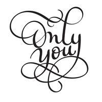 Alleen jij woorden op witte achtergrond. Hand getrokken kalligrafie belettering vectorillustratie EPS10