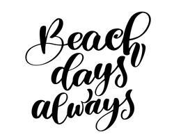 Stranddagen altijd tekst Hand getrokken zomer belettering Handgeschreven kalligrafieontwerp, vectorillustratie, citaat voor ontwerp wenskaarten, tatoeage, vakantieuitnodigingen, fotooverlays, t-shirtdruk, flyer, posterontwerp vector