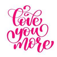 handgeschreven hou van je meer Vector teken met positieve hand getrokken liefde citaat op romantische typografie stijl in roze kleur. Ontwerp kalligrafie inscriptie