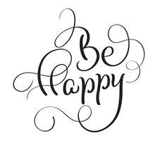 Wees gelukkig inscriptie wenskaart. Zwarte hand getekende kalligrafie letters titel. Vector illustratie EPS10