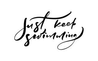 Blijf gewoon zwemmen hand getrokken belettering kalligrafie vector tekst. Leuk citaat illustratie ontwerp logo of label. Inspirerende typografie poster, banner