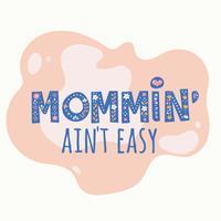 Mommin 'is geen gemakkelijke typografie vector