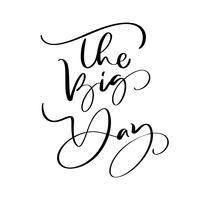 De grote dag vector belettering tekst bruiloft op witte achtergrond. Handgeschreven decoratieve ontwerpwoorden in krullende lettertypen. Groot ontwerp voor een wenskaart of een druk, romantische stijl