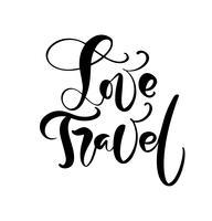 Hand getrokken tekst Love Travel vector inspirerende belettering van ontwerp voor posters, flyers, t-shirts, kaarten, uitnodigingen, stickers, banners. Moderne kalligrafie geïsoleerd op een witte achtergrond