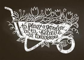 Krijtsilhouet van uitstekende tuinkruiwagen met bladeren en bloemen en het van letters voorzien - om een tuin te planten moet in morgen op schoolbord geloven. Typografie poster met inspirerende tuinieren citaat.