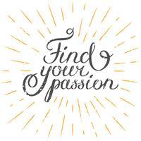 Motivatie citaat Vind je passie. Hand getrokken ontwerpelement voor wenskaart, poster of print. Vector inspirerende citaat. Hand getekend inspirerende citaat. Kalligrafische belettering inspiratie citaat.