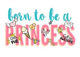 Geboren als een prinses belettering met girly doodles en hand getrokken zinnen voor kaart ontwerp, meisje t-shirt print, posters. Hand getrokken slogan. vector