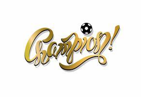 Kampioen. belettering. voetbal. Inspirerend schrijven. Zege. Gouden kleur. Sportindustrie. Vector.