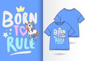 Geboren te heersen Hand getrokken schattig eenhoorn t-shirt ontwerp vector