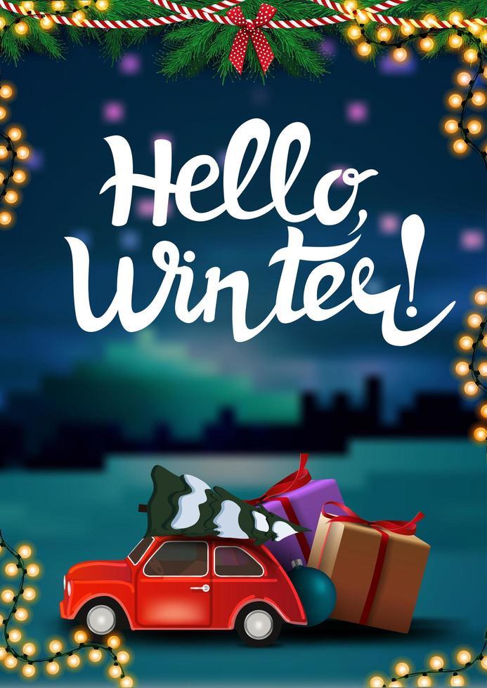 hej vinter, vertikalt vykort med vinterlandskap på bakgrund, julgirlander och röd veteranbil som bär julgran vektor