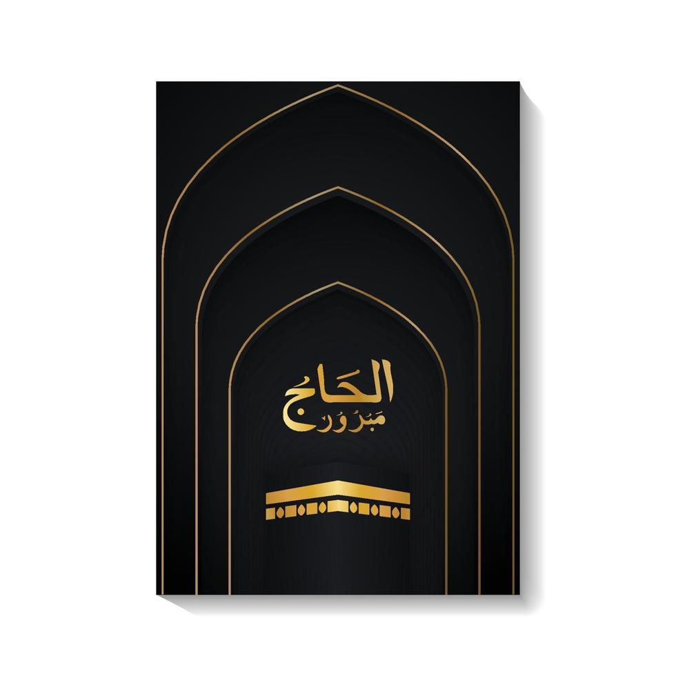 hajj mabrour arabisk kalligrafi islamisk hälsning med kaaba, svart och guld färg lyx flyer design vektor