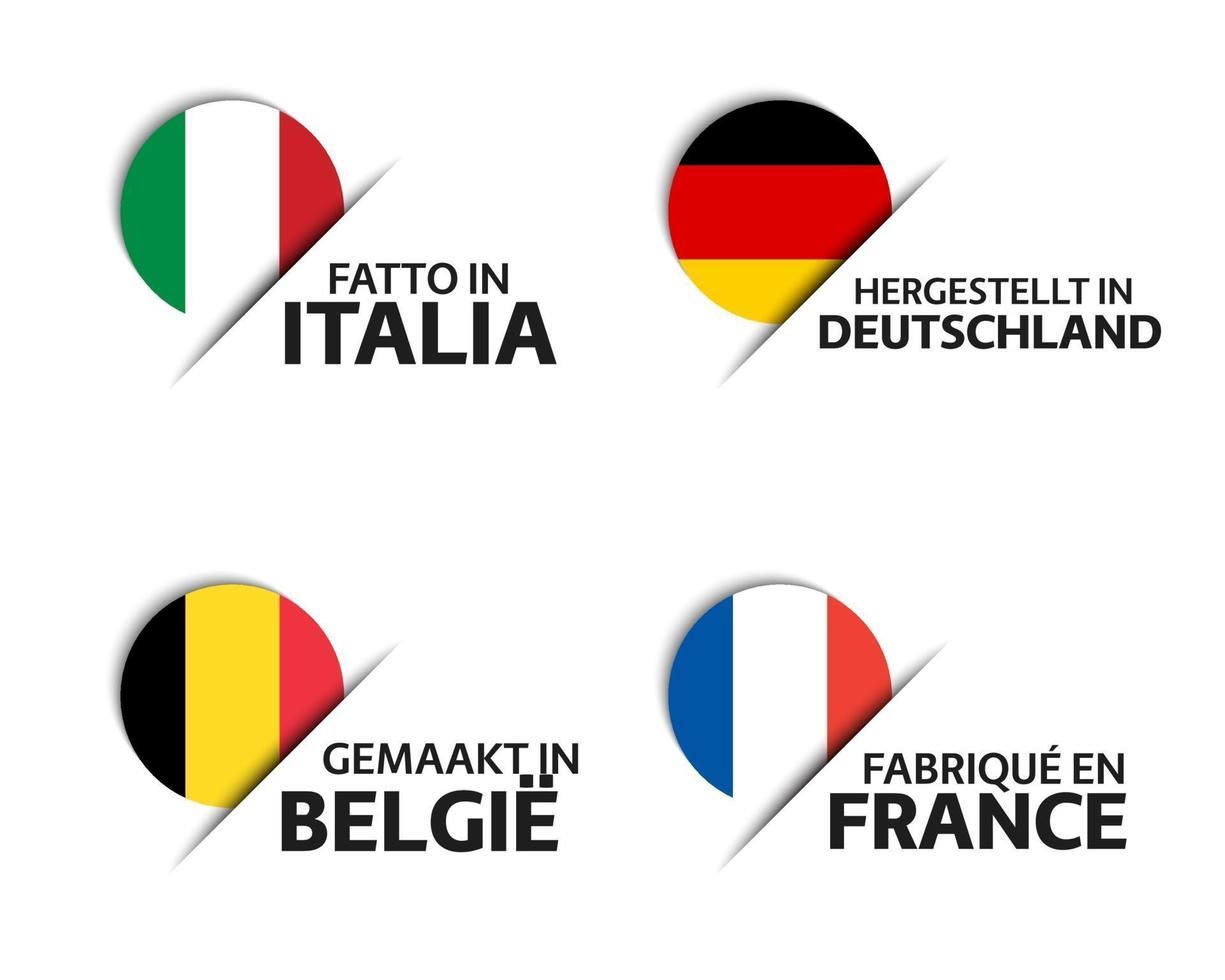 Set mit vier italienischen, deutschen, belgischen und französischen Aufklebern. Hergestellt in Italien, Hergestellt in Frankreich, Hergestellt in Deutschland und Hergestellt in Belgien. einfache Symbole mit Flaggen lokalisiert auf einem weißen Hintergrund vektor