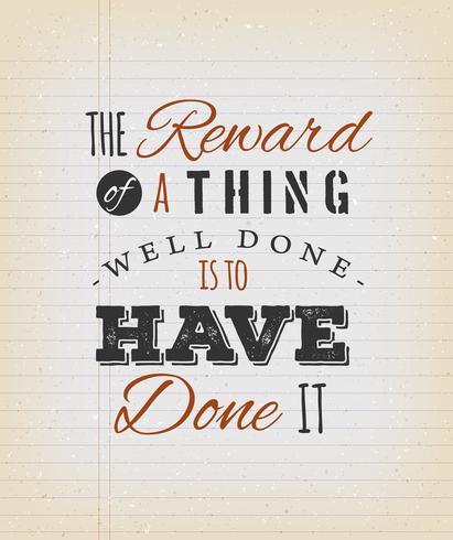 Die Belohnung für eine Sache, die gut gemacht wurde, ist, es getan zu haben vektor