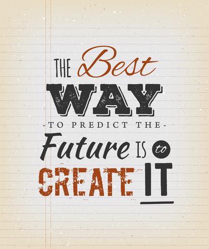 Der beste Weg, die Zukunft vorherzusagen, ist es, es zu schaffen vektor