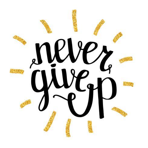Geben Sie niemals Motivzitat, handdrawn Beschriftungstypografie, Illustration auf vektor