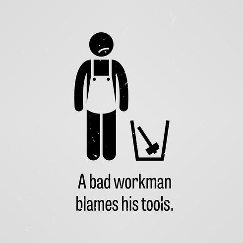 En dålig arbetare skyller sina verktyg. vektor