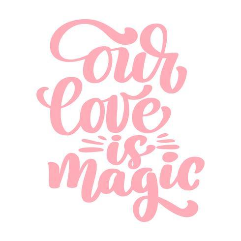 Unsere Liebe ist ein magischer Text für eine Happy Valentines Day-Feier. Zitat Schriftzug. Vektorweinlesetext, Phrase beschriftend. Isoliert auf weißem hintergrund vektor