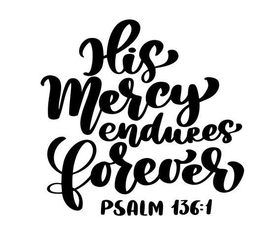 Handbokstäver Hans barmhärtighet varar för evigt, Salme 136: 1. Bibelsk bakgrund. Text från Bibeln Gamla testamentet. Kristen vers, vektor illustration isolerad på vit bakgrund