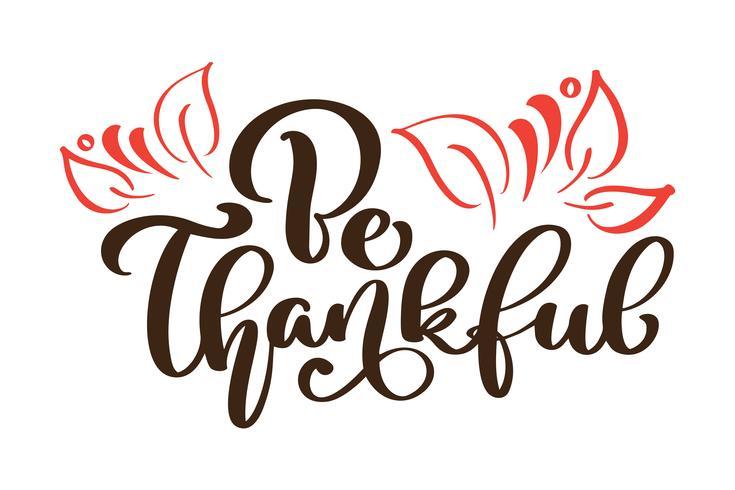 Sei dankbar danke grußkarte. Kalligraphietext und Dekor des Herbstlaubs. Handgezeichnete Einladung T-Shirt Druckdesign. Handgeschriebener moderner Pinsel, der weißen Hintergrund beschriftet, lokalisierte Vektor