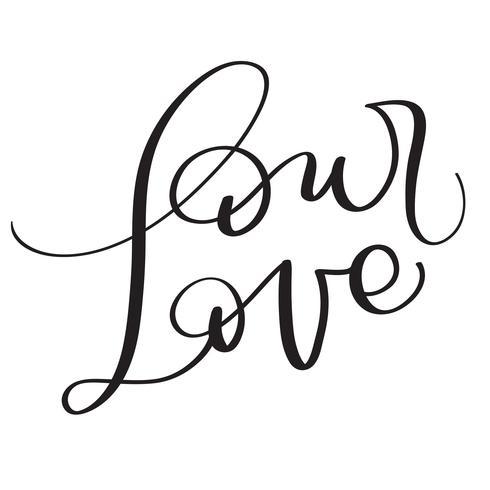 Unsere Liebeswörter auf weißem Hintergrund. Hand gezeichnete Kalligraphie, die Vektorillustration EPS10 beschriftet vektor