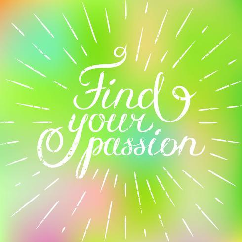 Motivationszitat Finden Sie Ihre Leidenschaft. Hand gezeichnetes Gestaltungselement für Grußkarte vektor
