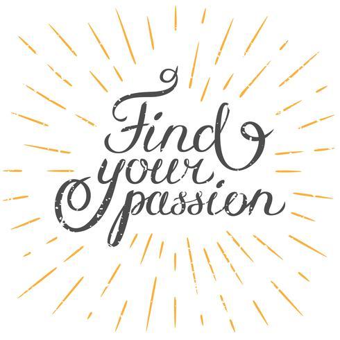 Motivationszitat Finden Sie Ihre Leidenschaft. Hand gezeichnetes Gestaltungselement für Grußkarte, Plakat oder Druck. Vektor inspirierend Zitat. Hand gezeichnetes inspirierend Zitat. Inspirationszitat der kalligraphischen Beschriftung.