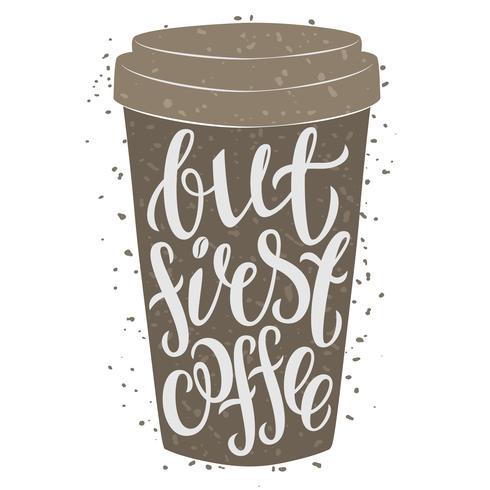 Papper kaffekopp med handtecknad bokstäver Men första kaffe. vektor